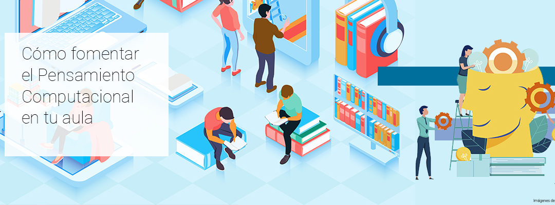 Descubre cómo fomentar el Pensamiento Computacional en tu aula. Aclarando conceptos
